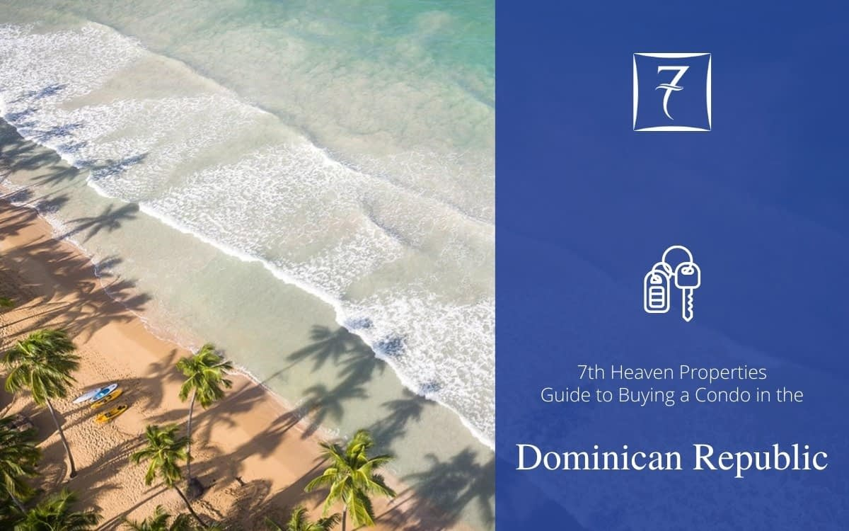 The 7th Heaven Properties guide to buying a condo in the Dominican Republic